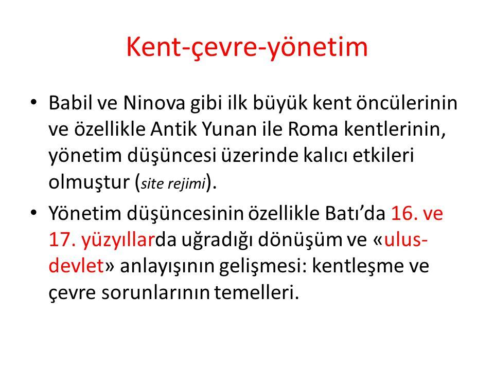 Kent-çevre-yönetim Babil ve Ninova gibi ilk büyük kent öncülerinin ve özellikle Antik Yunan ile Roma kentlerinin, yönetim düşüncesi üzerinde kalıcı et