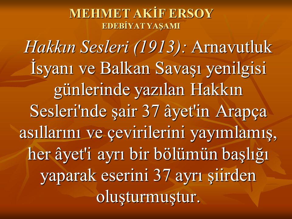 MEHMET AKİF ERSOY EDEBİYAT YAŞAMI Hakkın Sesleri (1913): Arnavutluk İsyanı ve Balkan Savaşı yenilgisi günlerinde yazılan Hakkın Sesleri'nde şair 37 â
