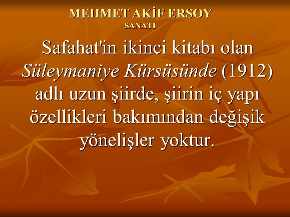 MEHMET AKİF ERSOY SANATI Safahat'in ikinci kitabı olan Süleymaniye Kürsüsünde (1912) adlı uzun şiirde, şiirin iç yapı özellikleri bakımından değişik y