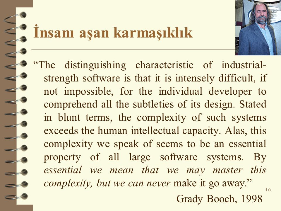 "İnsanı aşan karmaşıklık ""The distinguishing characteristic of industrial- strength software is that it is intensely difficult, if not impossible, for"