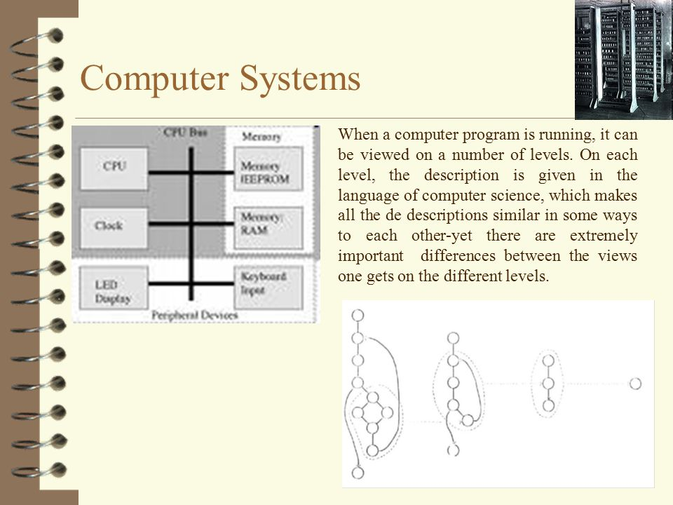 Computer Systems When a computer program is running, it can be viewed on a number of levels. On each level, the description is given in the language o