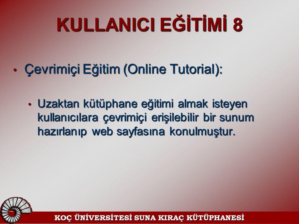 KULLANICI EĞİTİMİ 8 Çevrimiçi Eğitim (Online Tutorial): Çevrimiçi Eğitim (Online Tutorial): Uzaktan kütüphane eğitimi almak isteyen kullanıcılara çevr