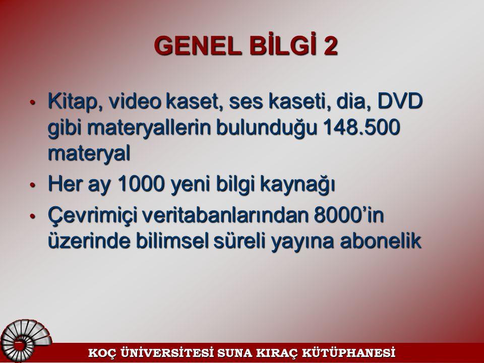 GENEL BİLGİ 2 GENEL BİLGİ 2 Kitap, video kaset, ses kaseti, dia, DVD gibi materyallerin bulunduğu 148.500 materyal Kitap, video kaset, ses kaseti, dia