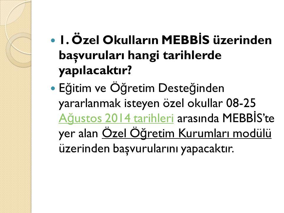 1. Özel Okulların MEBB İ S üzerinden başvuruları hangi tarihlerde yapılacaktır.