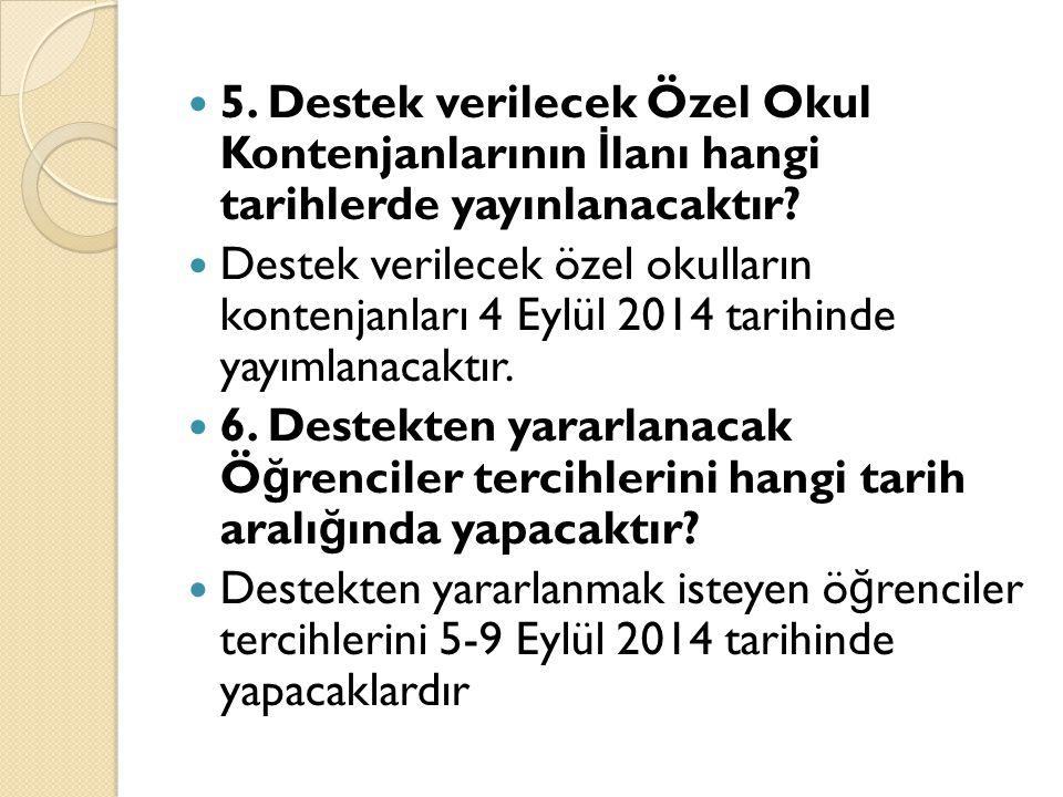 5. Destek verilecek Özel Okul Kontenjanlarının İ lanı hangi tarihlerde yayınlanacaktır.