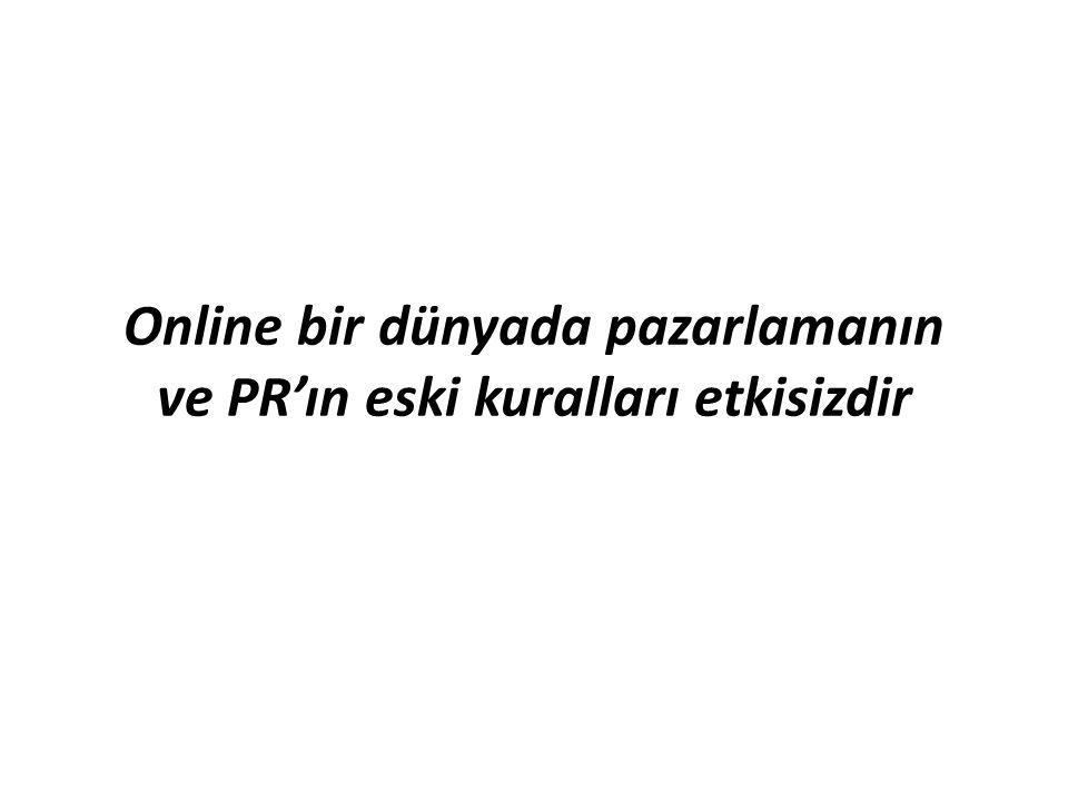 Online bir dünyada pazarlamanın ve PR'ın eski kuralları etkisizdir