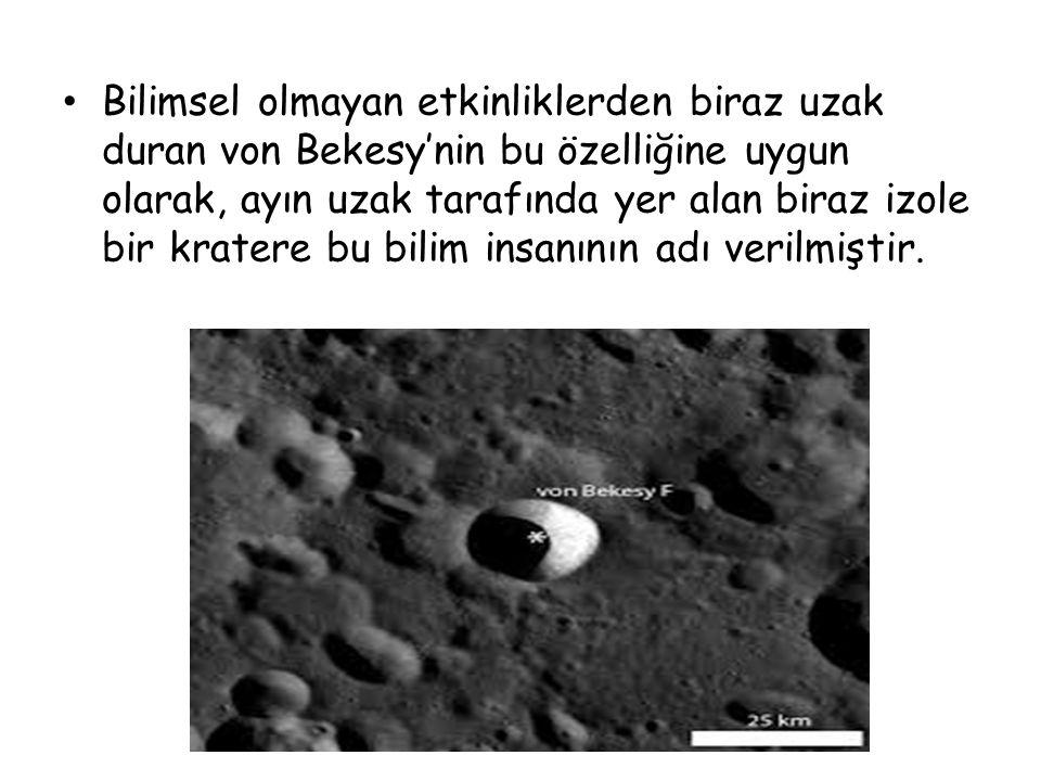 Bilimsel olmayan etkinliklerden biraz uzak duran von Bekesy'nin bu özelliğine uygun olarak, ayın uzak tarafında yer alan biraz izole bir kratere bu bilim insanının adı verilmiştir.