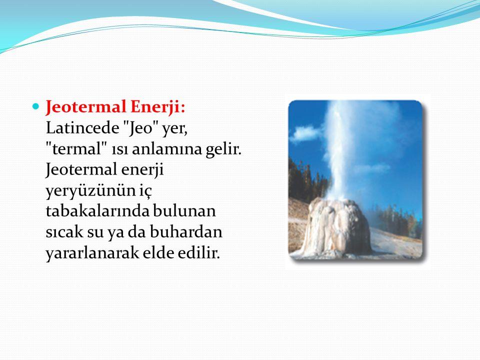 Jeotermal Enerji: Latincede Jeo yer, termal ısı anlamına gelir.