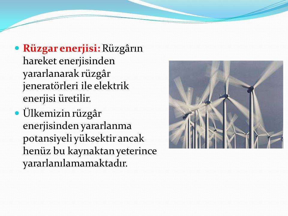Rüzgar enerjisi: Rüzgârın hareket enerjisinden yararlanarak rüzgâr jeneratörleri ile elektrik enerjisi üretilir. Ülkemizin rüzgâr enerjisinden yararla