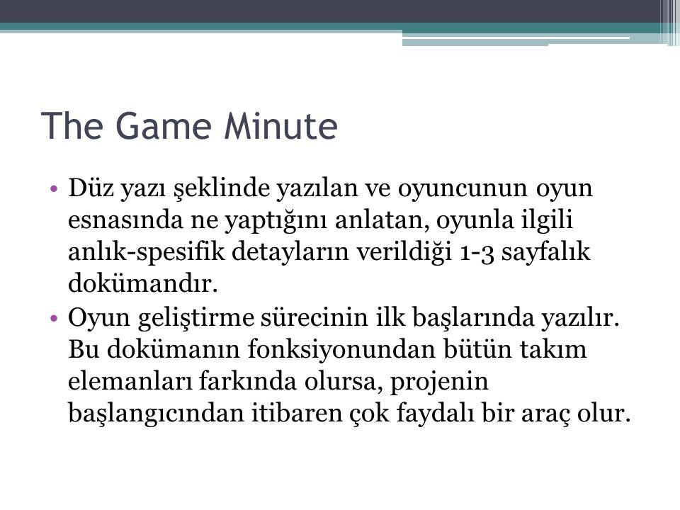 The Game Minute Düz yazı şeklinde yazılan ve oyuncunun oyun esnasında ne yaptığını anlatan, oyunla ilgili anlık-spesifik detayların verildiği 1-3 sayfalık dokümandır.