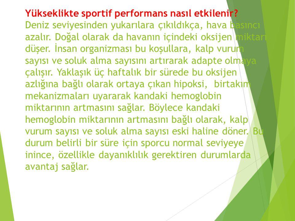 Yükseklikte sportif performans nasıl etkilenir? Deniz seviyesinden yukarılara çıkıldıkça, hava basıncı azalır. Doğal olarak da havanın içindeki oksije