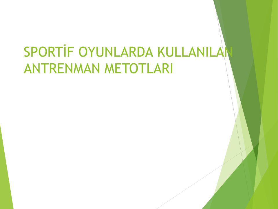SPORTİF OYUNLARDA KULLANILAN ANTRENMAN METOTLARI