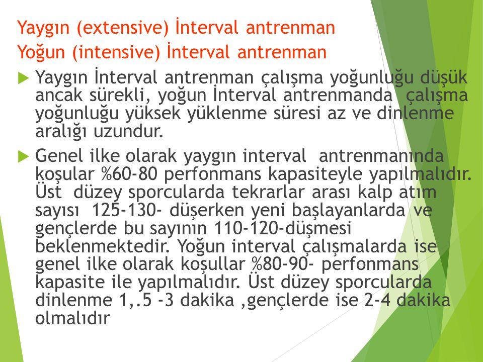 Yaygın (extensive) İnterval antrenman Yoğun (intensive) İnterval antrenman  Yaygın İnterval antrenman çalışma yoğunluğu düşük ancak sürekli, yoğun İn