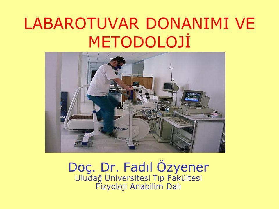 LABAROTUVAR DONANIMI VE METODOLOJİ Doç. Dr. Fadıl Özyener Uludağ Üniversitesi Tıp Fakültesi Fizyoloji Anabilim Dalı