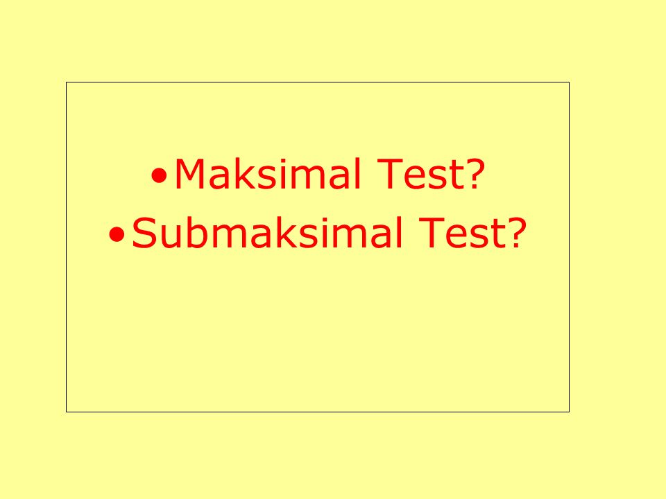 Maksimal Test? Submaksimal Test?