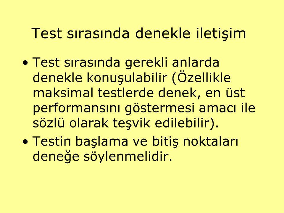 Test sırasında denekle iletişim Test sırasında gerekli anlarda denekle konuşulabilir (Özellikle maksimal testlerde denek, en üst performansını gösterm