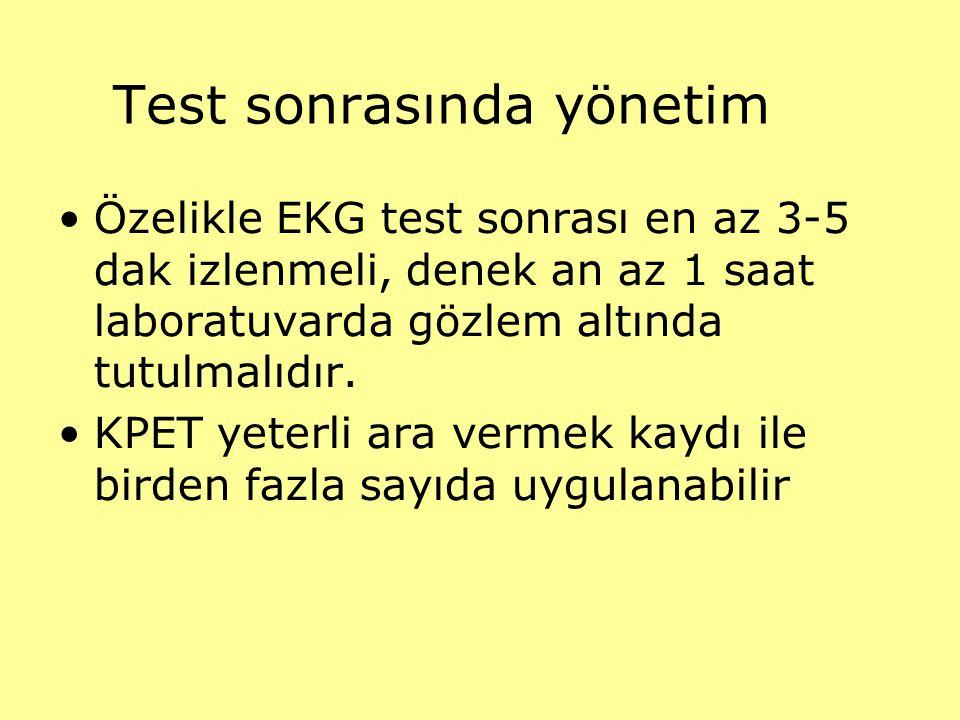 Test sonrasında yönetim Özelikle EKG test sonrası en az 3-5 dak izlenmeli, denek an az 1 saat laboratuvarda gözlem altında tutulmalıdır. KPET yeterli