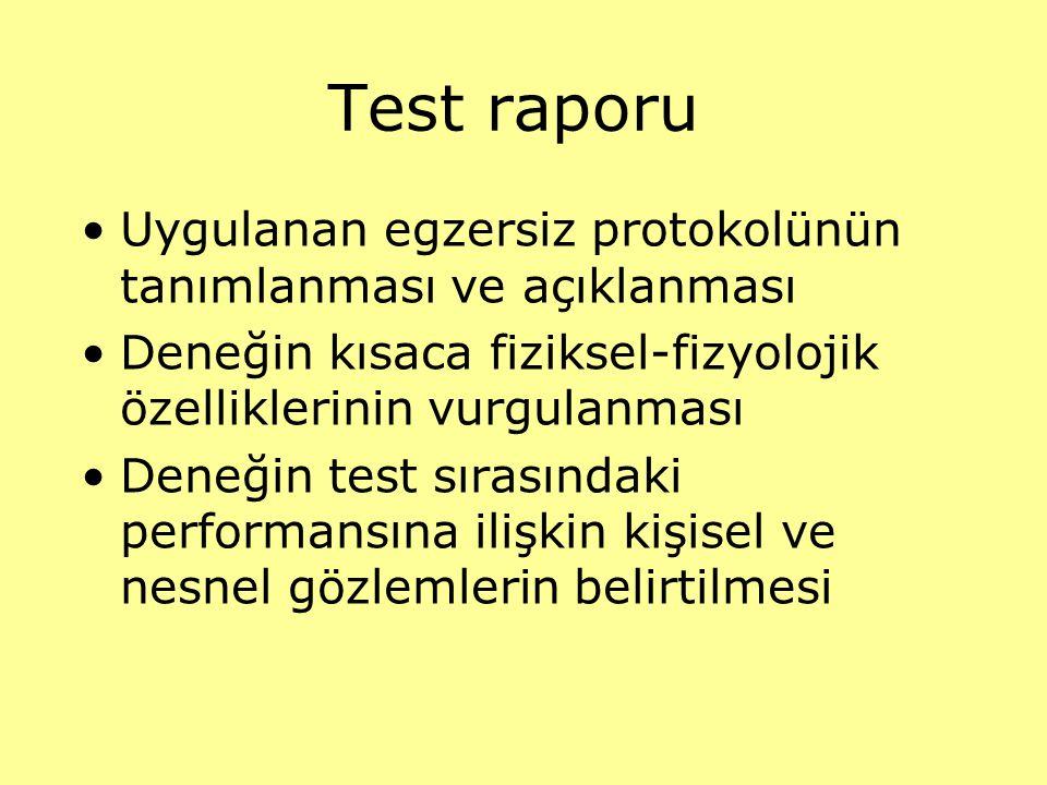 Test raporu Uygulanan egzersiz protokolünün tanımlanması ve açıklanması Deneğin kısaca fiziksel-fizyolojik özelliklerinin vurgulanması Deneğin test sı