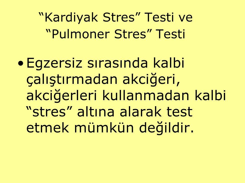 """""""Kardiyak Stres"""" Testi ve """"Pulmoner Stres"""" Testi Egzersiz sırasında kalbi çalıştırmadan akciğeri, akciğerleri kullanmadan kalbi """"stres"""" altına alarak"""