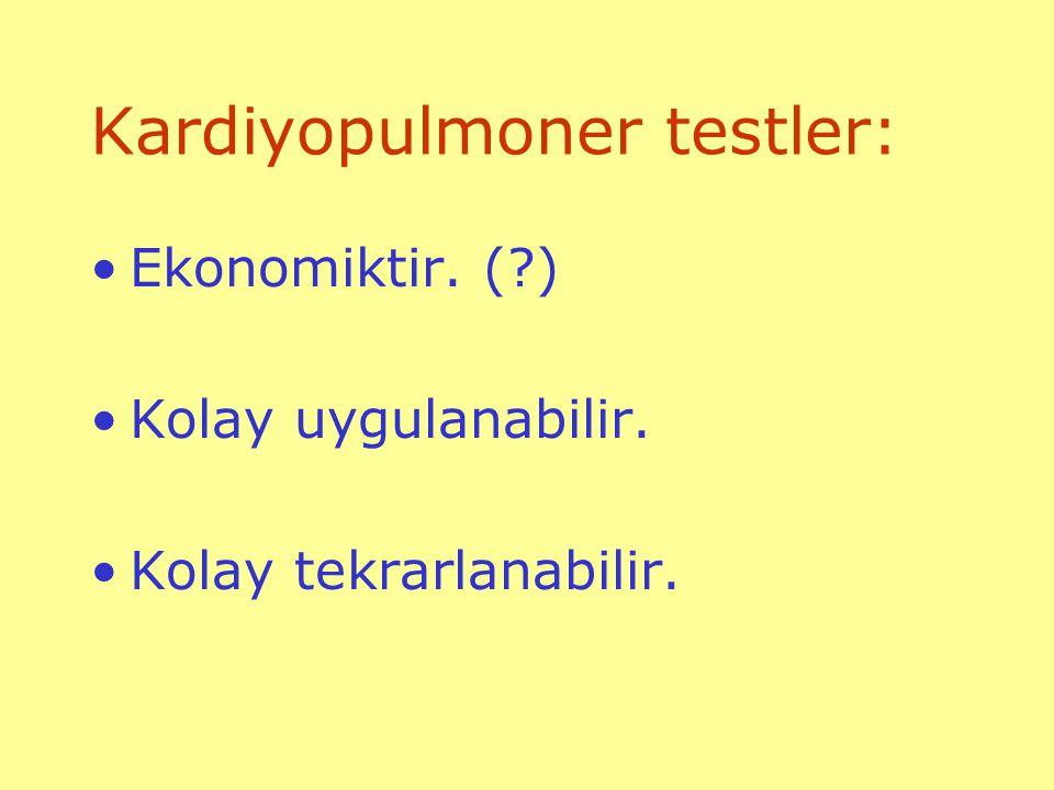 Kardiyopulmoner testler: Ekonomiktir. (?) Kolay uygulanabilir. Kolay tekrarlanabilir.