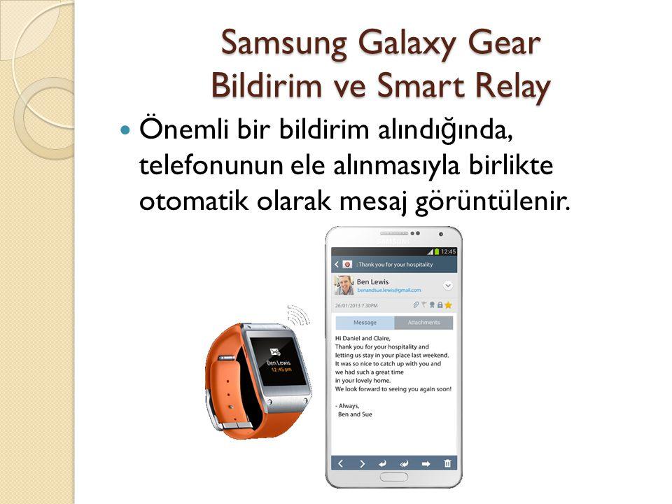 Samsung Galaxy Gear Bildirim ve Smart Relay Önemli bir bildirim alındı ğ ında, telefonunun ele alınmasıyla birlikte otomatik olarak mesaj görüntülenir.