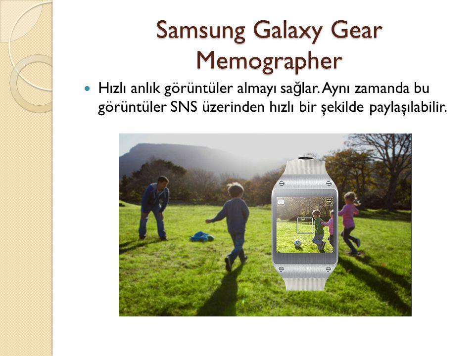 Samsung Galaxy Gear Memographer Hızlı anlık görüntüler almayı sa ğ lar.