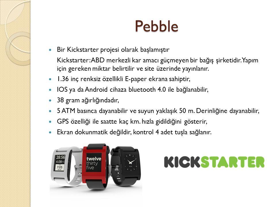 Pebble Bir Kickstarter projesi olarak başlamıştır Kickstarter: ABD merkezli kar amacı güçmeyen bir ba ğ ış şirketidir.