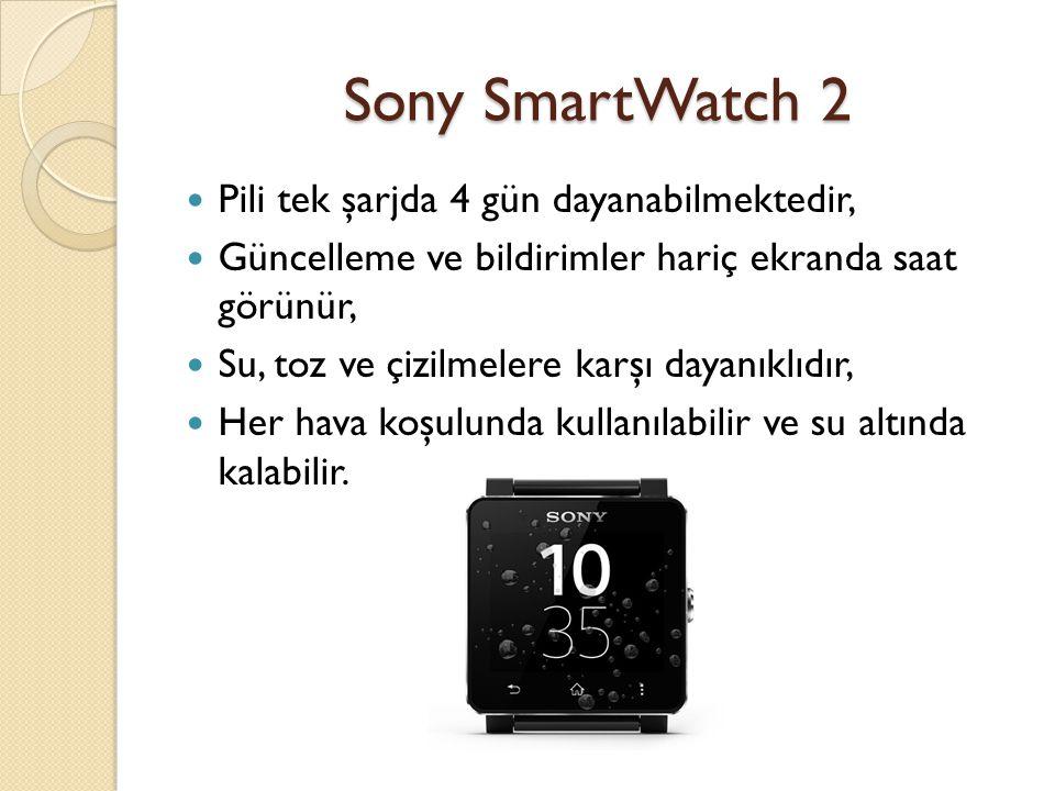 Sony SmartWatch 2 Pili tek şarjda 4 gün dayanabilmektedir, Güncelleme ve bildirimler hariç ekranda saat görünür, Su, toz ve çizilmelere karşı dayanıklıdır, Her hava koşulunda kullanılabilir ve su altında kalabilir.