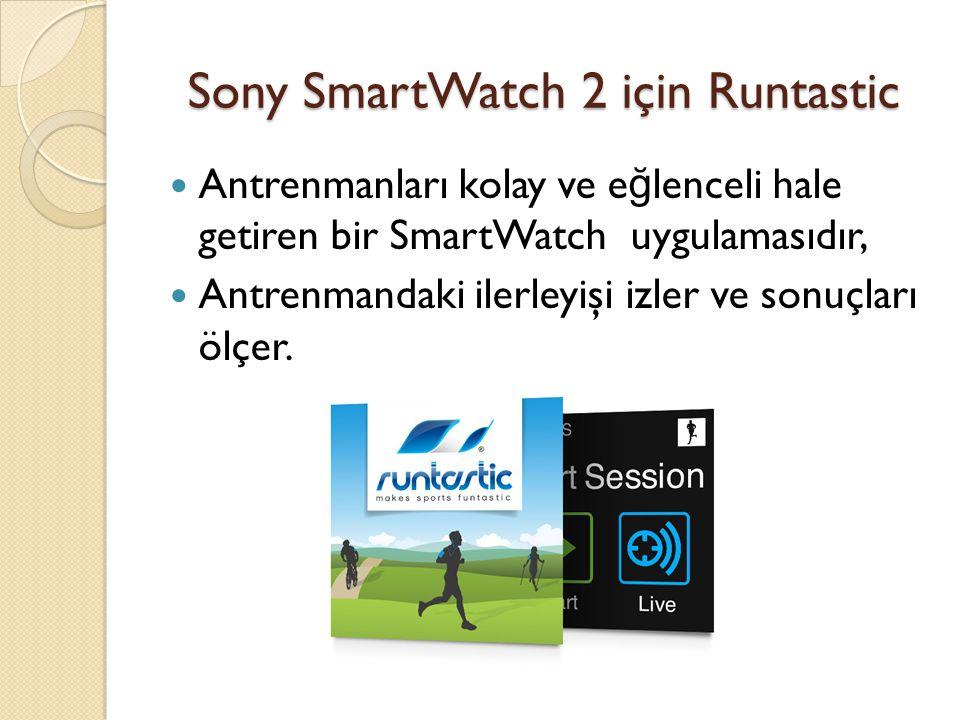 Sony SmartWatch 2 için Runtastic Antrenmanları kolay ve e ğ lenceli hale getiren bir SmartWatch uygulamasıdır, Antrenmandaki ilerleyişi izler ve sonuçları ölçer.