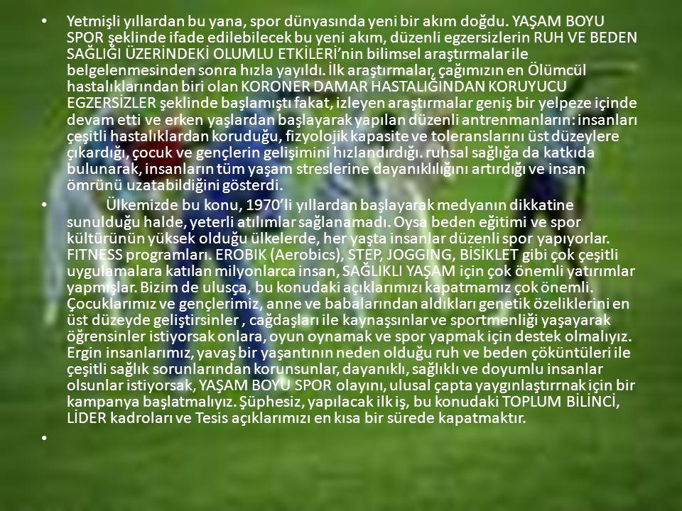 Yetmişli yıllardan bu yana, spor dünyasında yeni bir akım doğdu. YAŞAM BOYU SPOR şeklinde ifade edilebilecek bu yeni akım, düzenli egzersizlerin RUH V