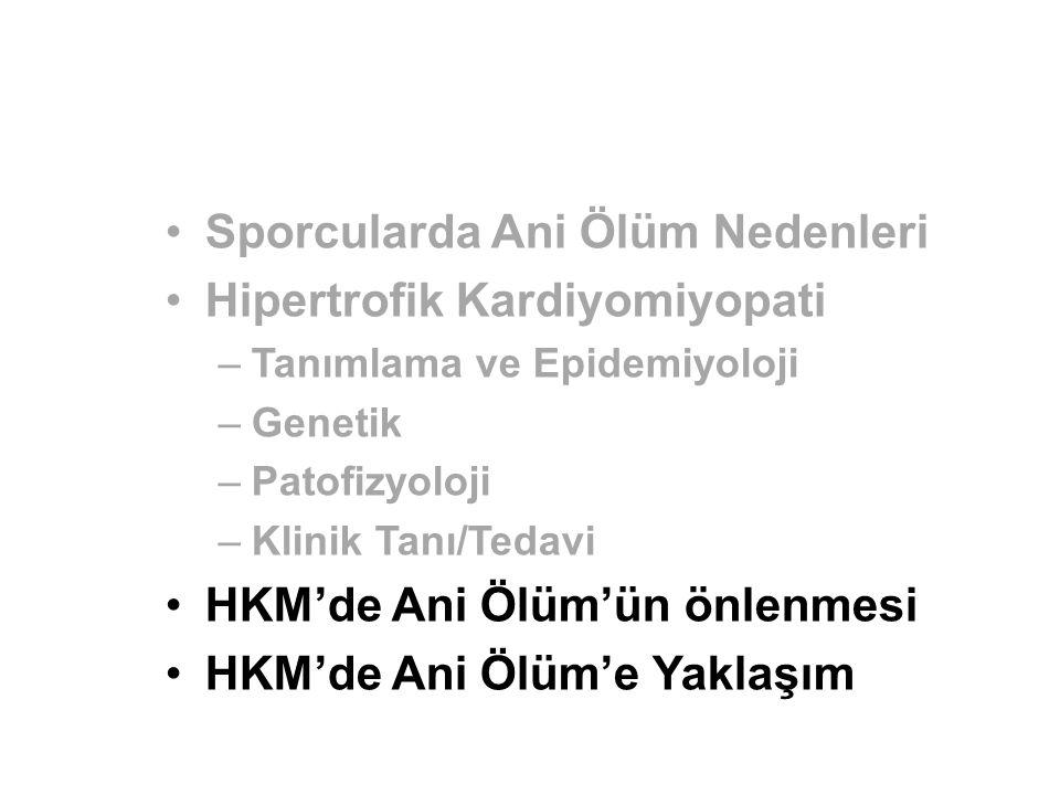 Sporcularda Ani Ölüm Nedenleri Hipertrofik Kardiyomiyopati –Tanımlama ve Epidemiyoloji –Genetik –Patofizyoloji –Klinik Tanı/Tedavi HKM'de Ani Ölüm'ün