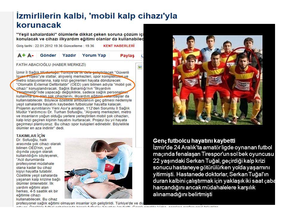 Gen ç futbolcu hayatını kaybetti İzmir'de 24 Aralık'ta amat ö r ligde oynanan futbol ma ç ında fenalaşan Tirespor'un sol bek oyuncusu 22 yaşındaki Ser