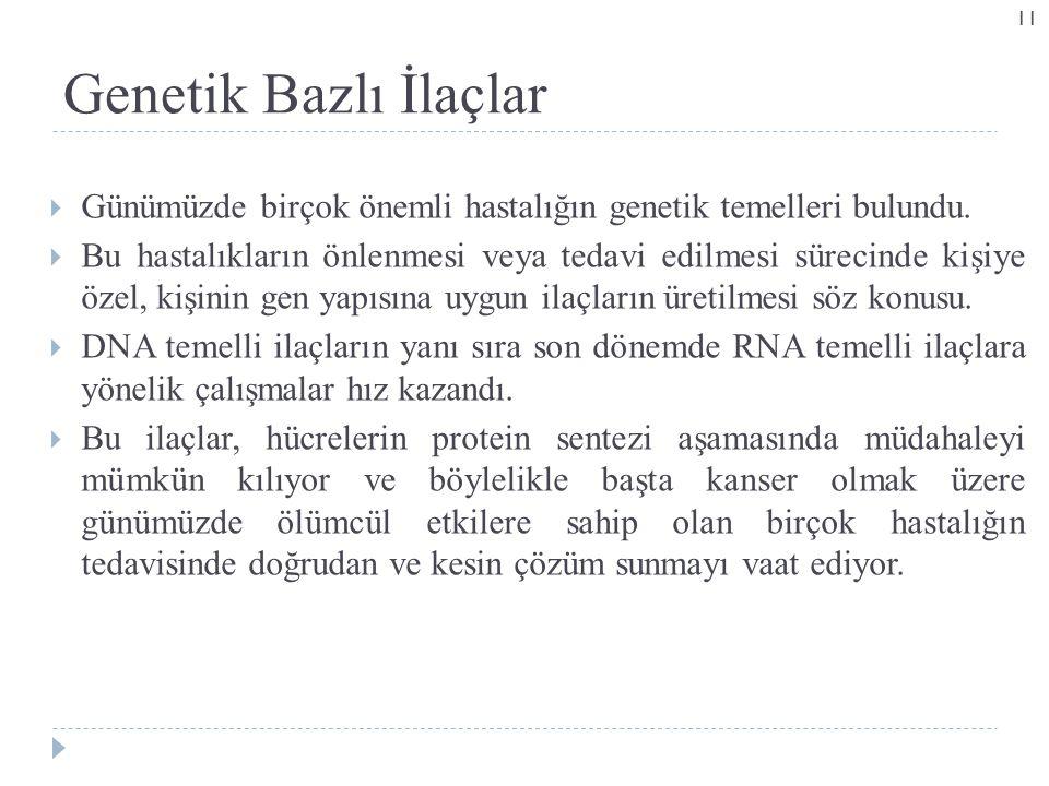 Genetik Bazlı İlaçlar  Günümüzde birçok önemli hastalığın genetik temelleri bulundu.  Bu hastalıkların önlenmesi veya tedavi edilmesi sürecinde kişi