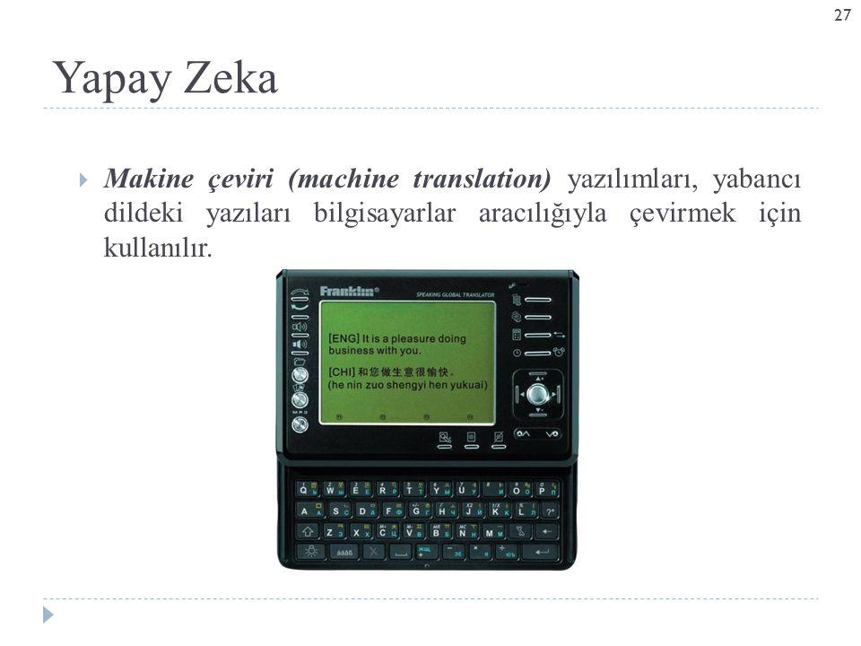 Yapay Zeka  Makine çeviri (machine translation) yazılımları, yabancı dildeki yazıları bilgisayarlar aracılığıyla çevirmek için kullanılır. 27