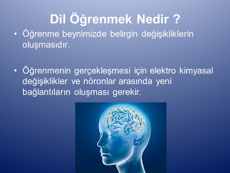 Öğrenme beynimizde belirgin değişikliklerin oluşmasıdır. Öğrenmenin gerçekleşmesi için elektro kimyasal değişiklikler ve nöronlar arasında yeni bağlan