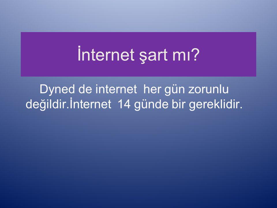 İnternet şart mı? Dyned de internet her gün zorunlu değildir.İnternet 14 günde bir gereklidir.