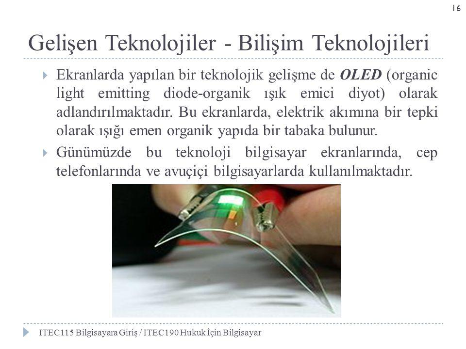 Gelişen Teknolojiler - Bilişim Teknolojileri  Ekranlarda yapılan bir teknolojik gelişme de OLED (organic light emitting diode-organik ışık emici diyo