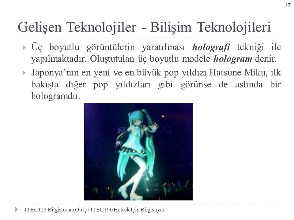 Gelişen Teknolojiler - Bilişim Teknolojileri  Üç boyutlu görüntülerin yaratılması holografi tekniği ile yapılmaktadır. Oluştutulan üç boyutlu modele