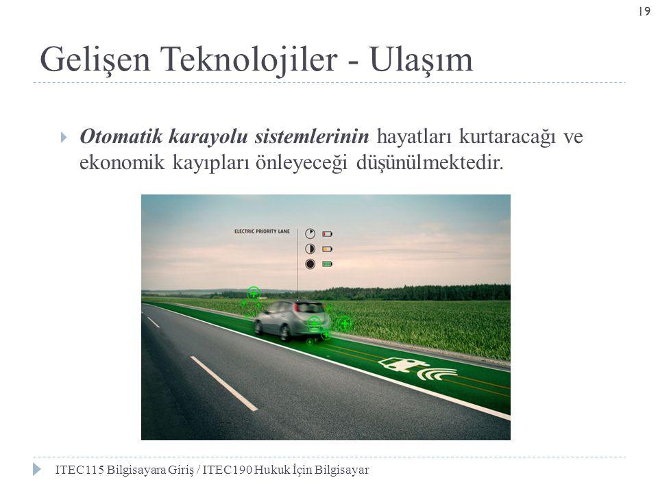 Gelişen Teknolojiler - Ulaşım  Otomatik karayolu sistemlerinin hayatları kurtaracağı ve ekonomik kayıpları önleyeceği düşünülmektedir. ITEC115 Bilgis