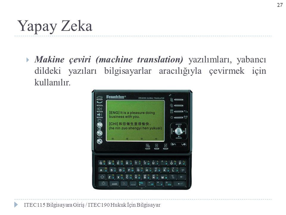 Yapay Zeka  Makine çeviri (machine translation) yazılımları, yabancı dildeki yazıları bilgisayarlar aracılığıyla çevirmek için kullanılır. ITEC115 Bi