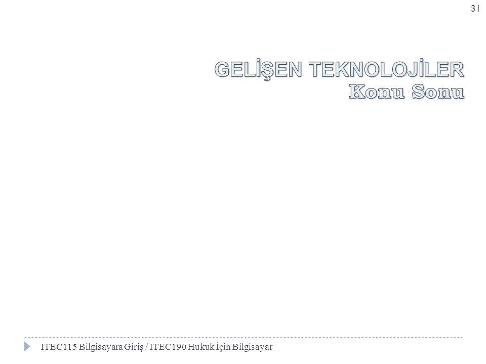 ITEC115 Bilgisayara Giriş / ITEC190 Hukuk İçin Bilgisayar 31