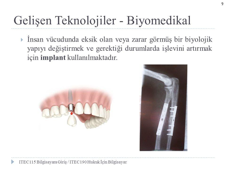 Gelişen Teknolojiler - Biyomedikal  İnsan vücudunda eksik olan veya zarar görmüş bir biyolojik yapıyı değiştirmek ve gerektiği durumlarda işlevini ar