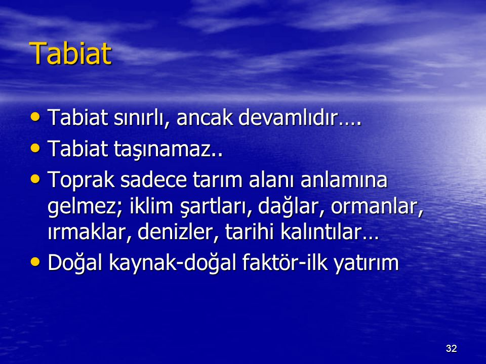 31 Üretim Faktörleri Tabiat (Toprak) Tabiat (Toprak) Emek Emek Sermaye Sermaye Girişimci(Müteşebbis) Girişimci(Müteşebbis)