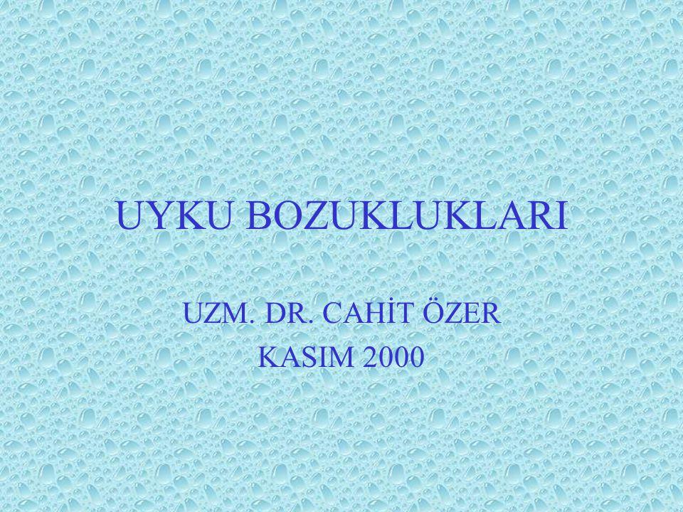 UYKU BOZUKLUKLARI UZM. DR. CAHİT ÖZER KASIM 2000