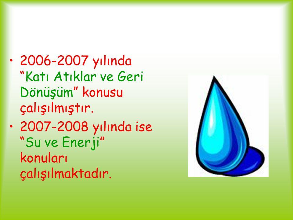 """2006-2007 yılında """"Katı Atıklar ve Geri Dönüşüm"""" konusu çalışılmıştır. 2007-2008 yılında ise """"Su ve Enerji"""" konuları çalışılmaktadır."""