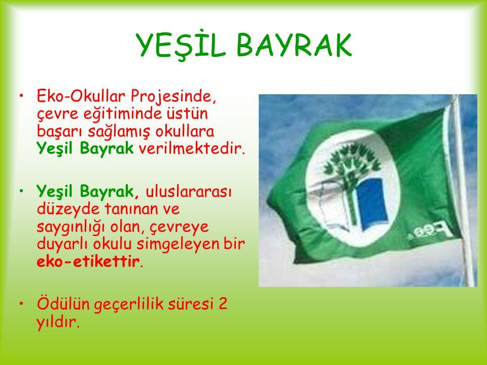 YEŞİL BAYRAK Eko-Okullar Projesinde, çevre eğitiminde üstün başarı sağlamış okullara Yeşil Bayrak verilmektedir. Yeşil Bayrak, uluslararası düzeyde ta