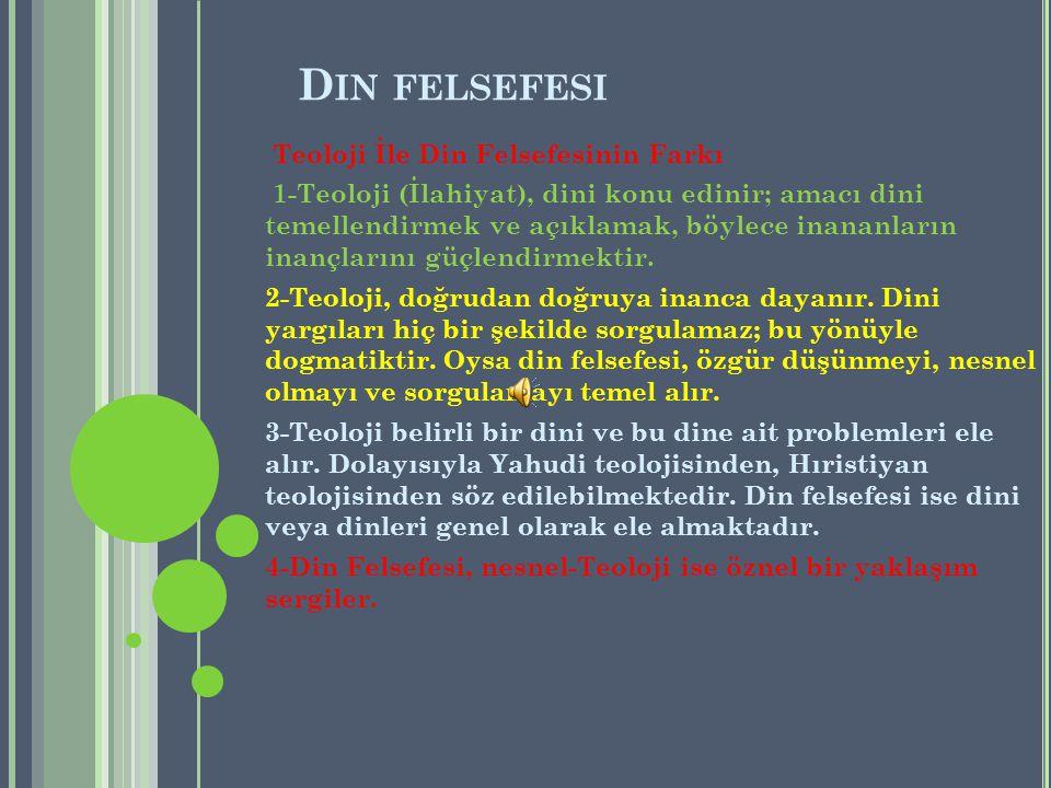 D IN FELSEFESI Din, bireysel ve toplumsal yanı bulunan, düşünce ve uygulama açısından sistemleşmiş olan, insanlara bir yaşam biçimi sunan, onları belli bir dünya görüşü etrafında toplayan kurumdur.