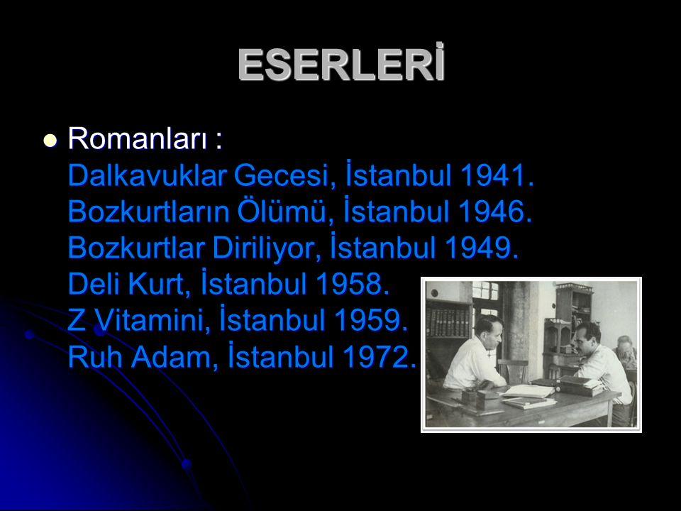 ESERLERİ Romanları : Dalkavuklar Gecesi, İstanbul 1941. Bozkurtların Ölümü, İstanbul 1946. Bozkurtlar Diriliyor, İstanbul 1949. Deli Kurt, İstanbul 19