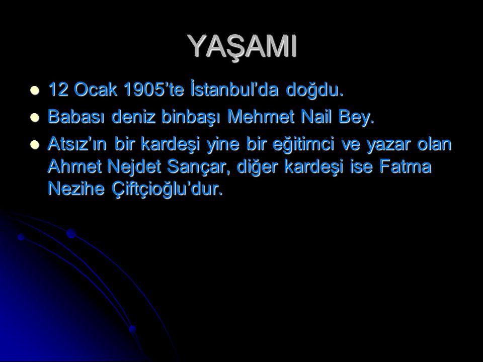 YAŞAMI 12 Ocak 1905'te İstanbul'da doğdu. 12 Ocak 1905'te İstanbul'da doğdu. Babası deniz binbaşı Mehmet Nail Bey. Babası deniz binbaşı Mehmet Nail Be
