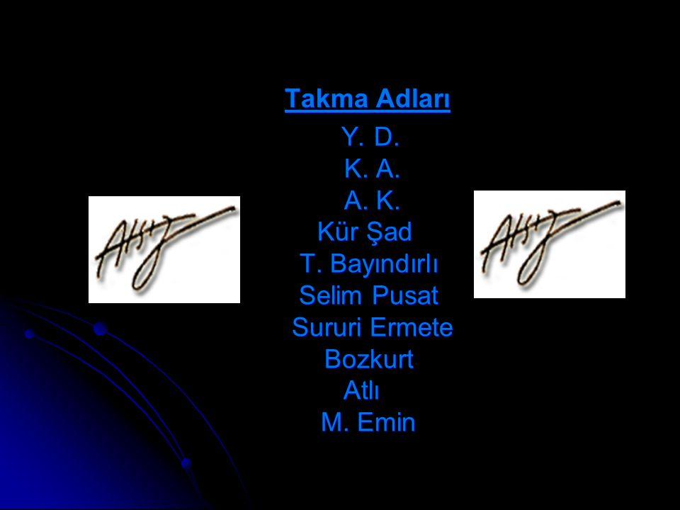 Takma Adları Y. D. K. A. A. K. Kür Şad T. Bayındırlı Selim Pusat Sururi Ermete Bozkurt Atlı M. Emin Y. D. K. A. A. K. Kür Şad T. Bayındırlı Selim Pusa